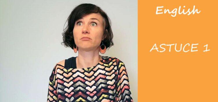 Les astuces en anglais d'Aurélie – Astuce #1