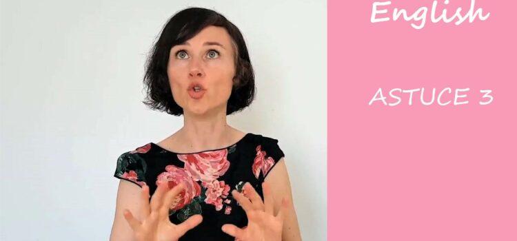 Les astuces en anglais d'Aurélie – Astuce #3