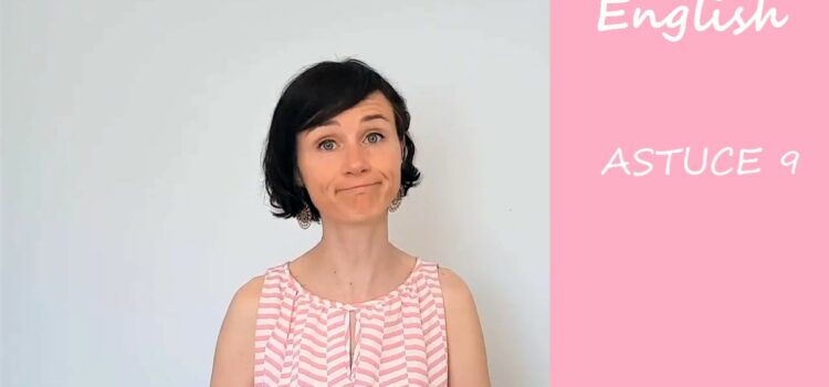 Les astuces en anglais d'Aurélie – Astuce #9