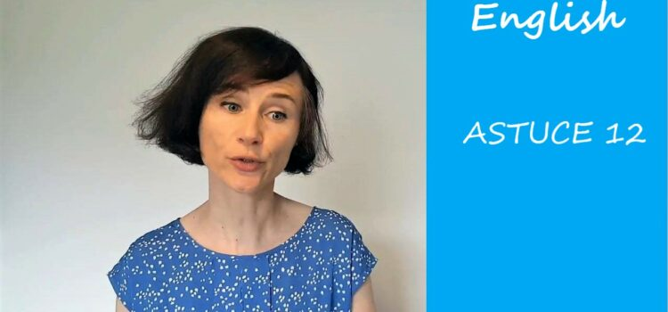 Les astuces en anglais d'Aurélie – Astuce #12