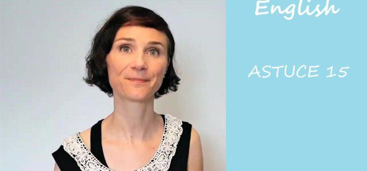 Les astuces en anglais d'Aurélie – Astuce #15