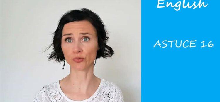 Les astuces en anglais d'Aurélie – Astuce #16
