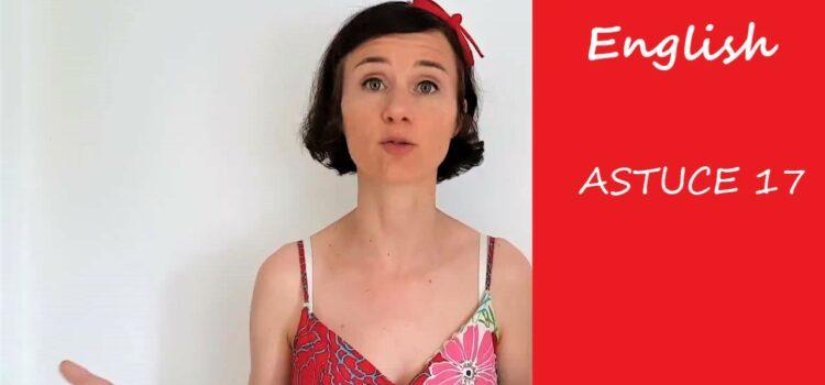 Les astuces en anglais d'Aurélie – Astuce #17