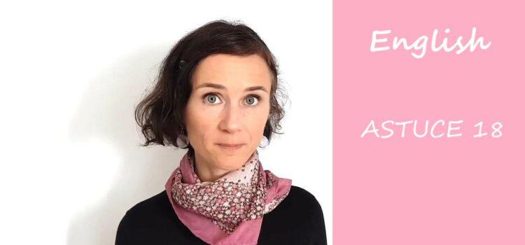 Les astuces en anglais d'Aurélie – Astuce #18