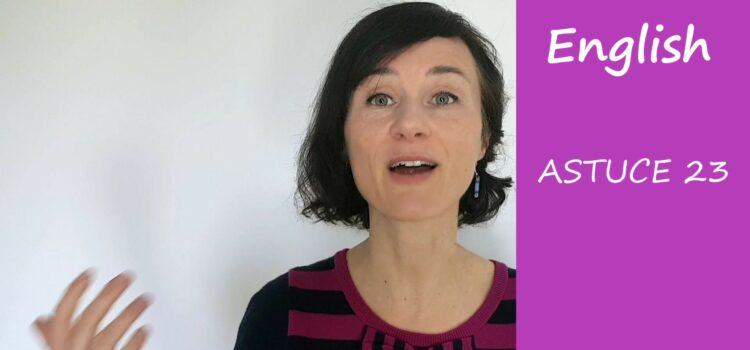 Les astuces en anglais d'Aurélie – Astuce #23