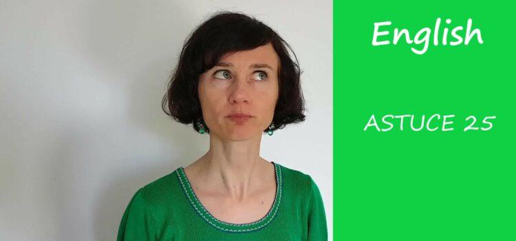 Les astuces en anglais d'Aurélie – Astuce #25