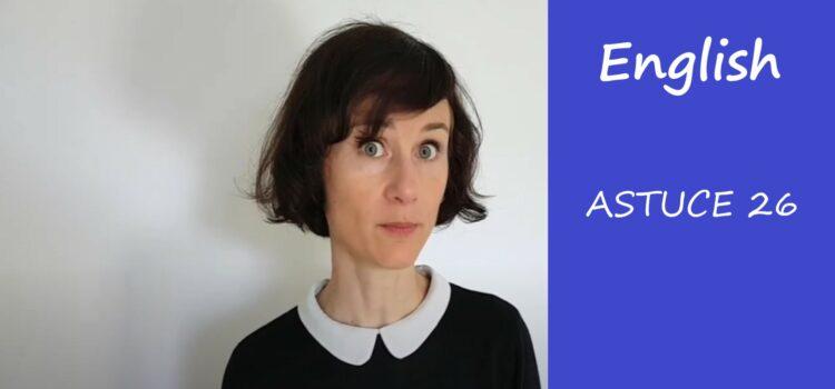 Les astuces en anglais d'Aurélie – Astuce #26